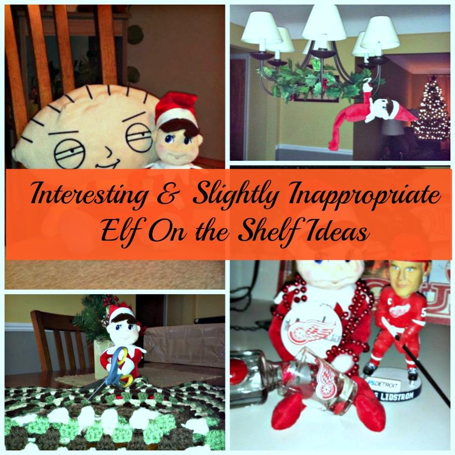 Interesting & Slightly Inappropriate Elf On the Shelf Ideas