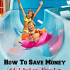 Ways To Save Money At Water Parks