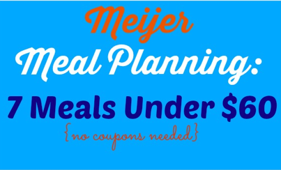 meijer meal planning 7 meals under 60