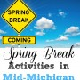 Spring Break Activities in MidMichigan FB